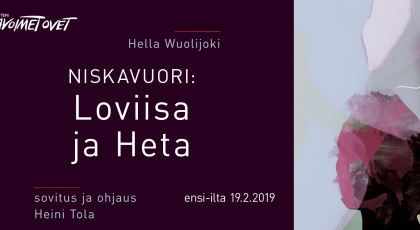 Hella Wuolijoki. Niskavuori: Loviisa ja Heta. Sovitus ja ohjaus Heini Tola. Ensi-ilta 19.2.2019. Oikeassa yläkulmassa Teatteri Avoimien Ovien logo.