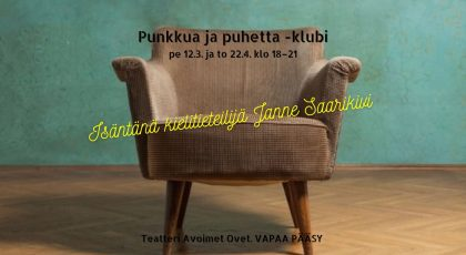 Punkkua ja puhetta -klubit pe 12.3. ja to 22.4. klo 18-21. Isäntänä Janne Saarikivi. Teatteri Avoimet Ovet. Vapaa pääsy.
