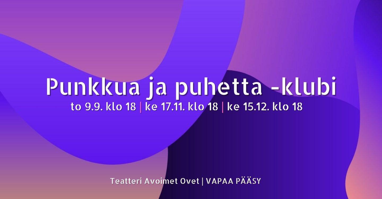 Punkkua ja puhetta -klubi. To 9.9. klo 18. Ke 17.11. klo 18. Ke 15.12. klo 18. Teatteri Avoimet Ovet. Vapaa pääsy